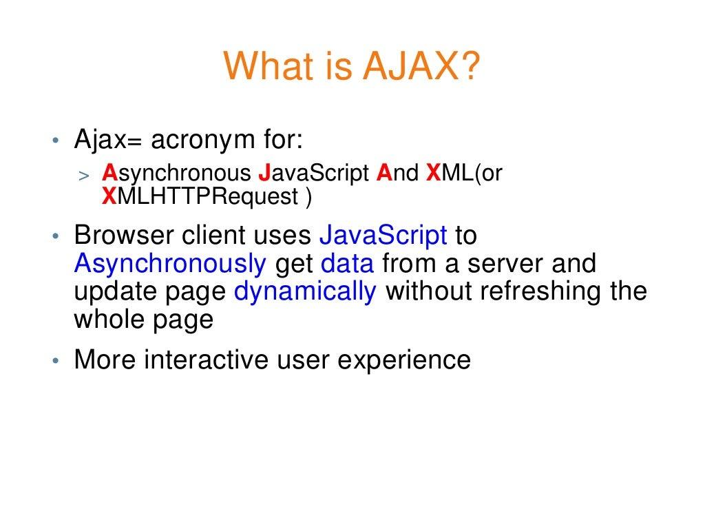 What is AJAX?• Ajax= acronym