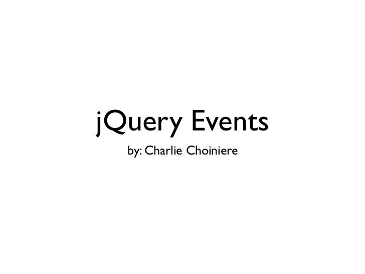 jQuery Events  by: Charlie Choiniere