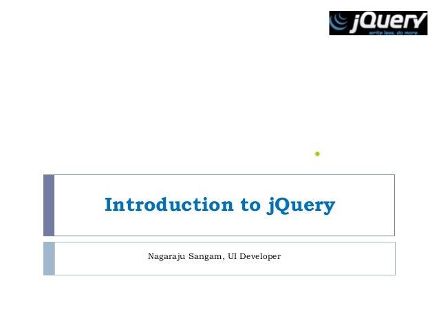 Introduction to jQuery  Nagaraju Sangam, UI Developer
