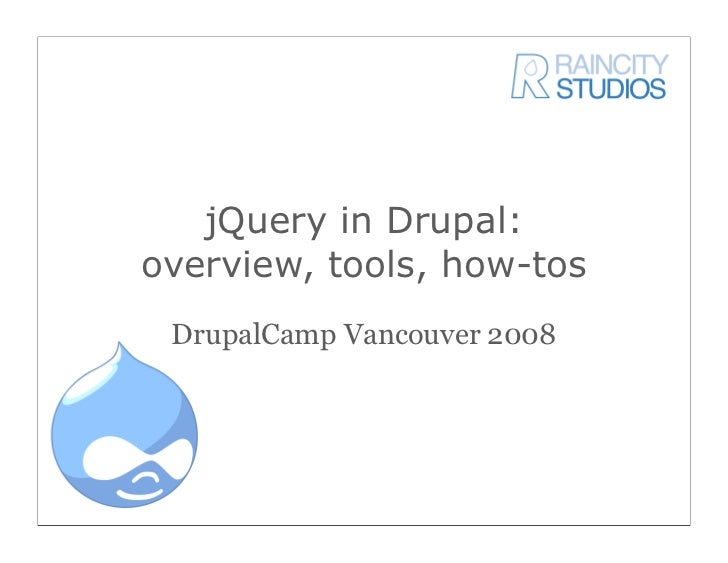 jQuery in Drupal: overview, tools, how-tos  DrupalCamp Vancouver 2008