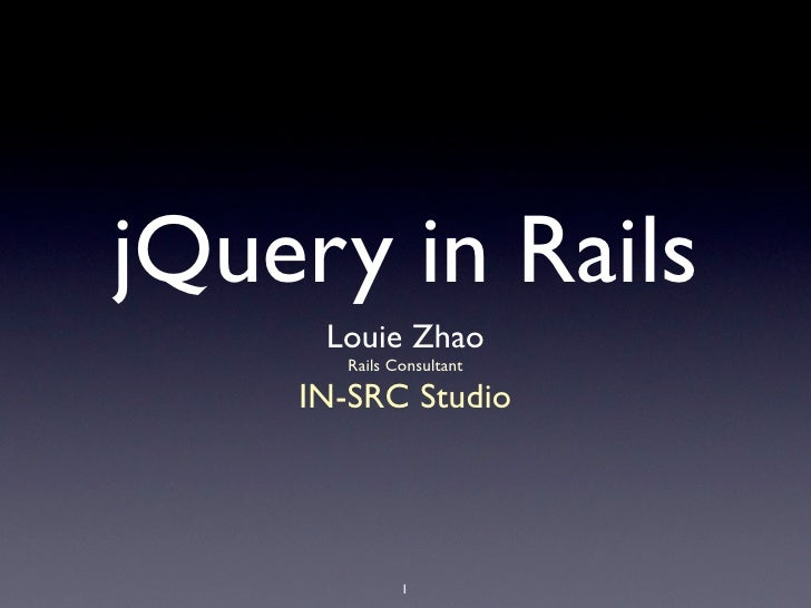 jQuery in Rails      Louie Zhao       Rails Consultant      IN-SRC Studio                  1