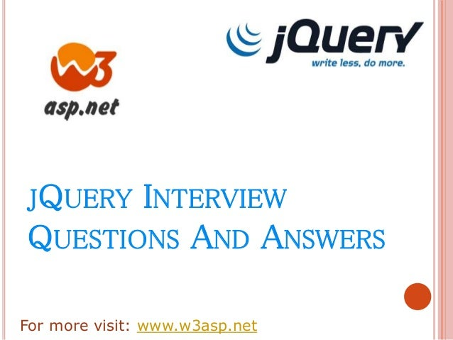 JQUERY INTERVIEW QUESTIONS AND ANSWERS For more visit: www.w3asp.net