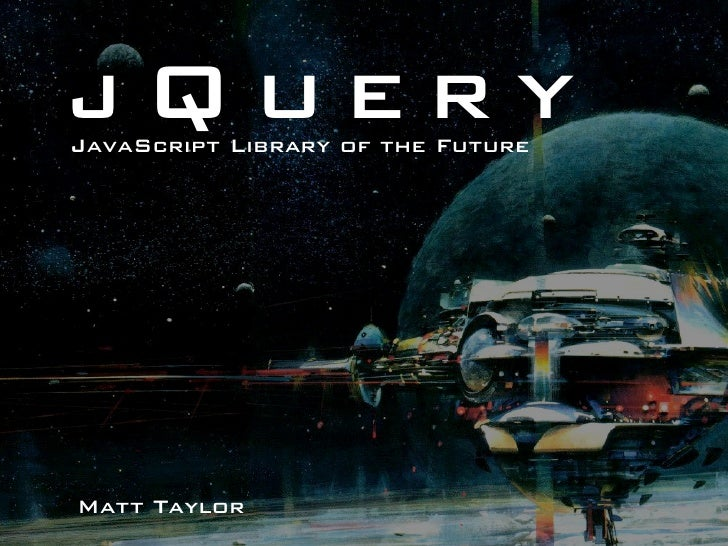 jQuery JavaScript Library of the Future     Matt Taylor