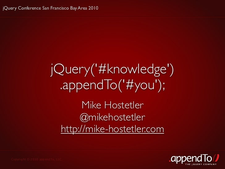 jQuery Conference San Francisco Bay Area 2010                               jQuery('#knowledge')                          ...