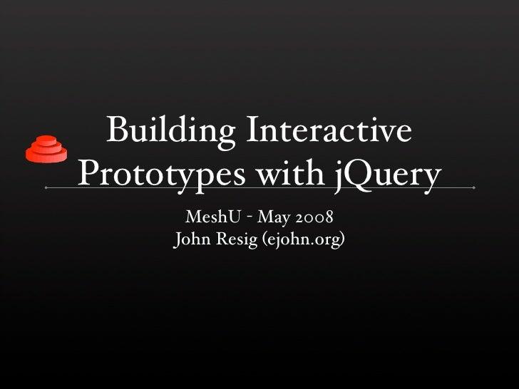 Building Interactive Prototypes with jQuery       MeshU - May 2008      John Resig (ejohn.org)