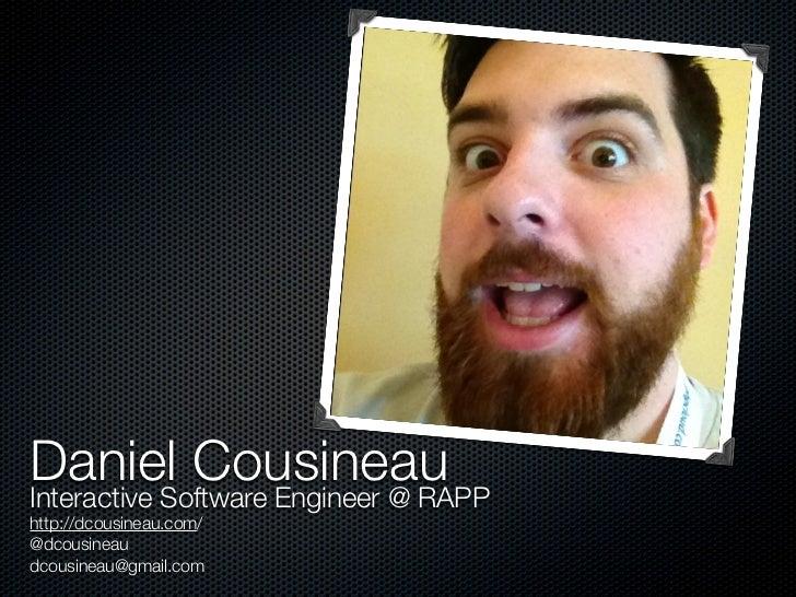 Daniel CousineauInteractive Software Engineer @ RAPPhttp://dcousineau.com/@dcousineaudcousineau@gmail.com