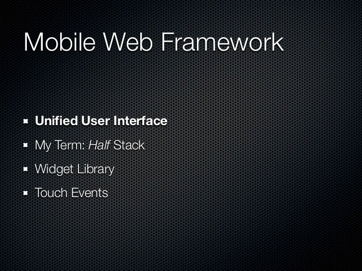 Mobile Web FrameworkUnified User InterfaceMy Term: Half StackWidget LibraryTouch Events