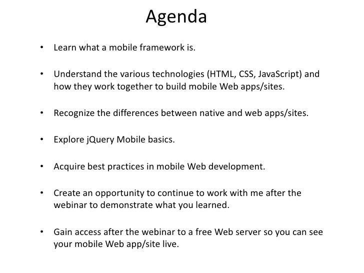 Agenda• Learn what a mobile framework is.• Understand the various technologies (HTML, CSS, JavaScript) and  how they work ...