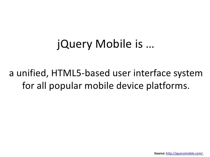 jQuery Mobile is well-documented andthere are great demos to get you started