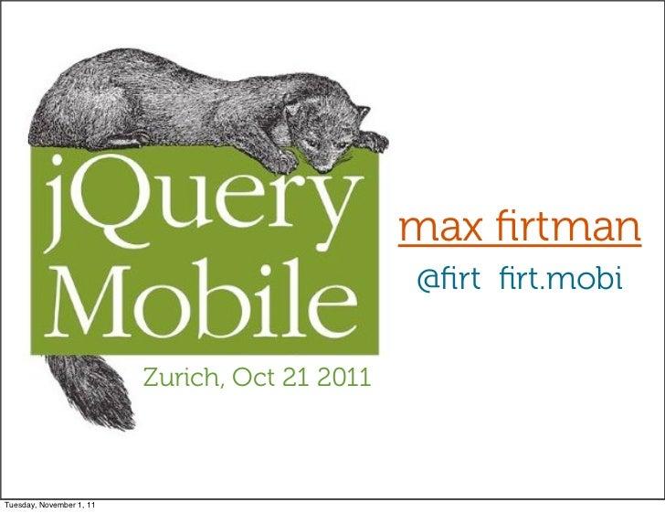 max firtman                                                @firt firt.mobi                          Zurich, Oct 21 2011Tuesda...