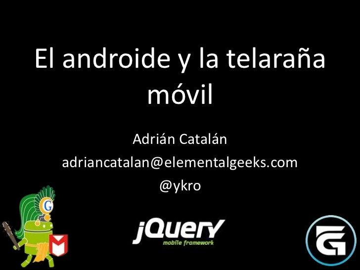 El androide y la telaraña         móvil             Adrián Catalán  adriancatalan@elementalgeeks.com                 @ykro