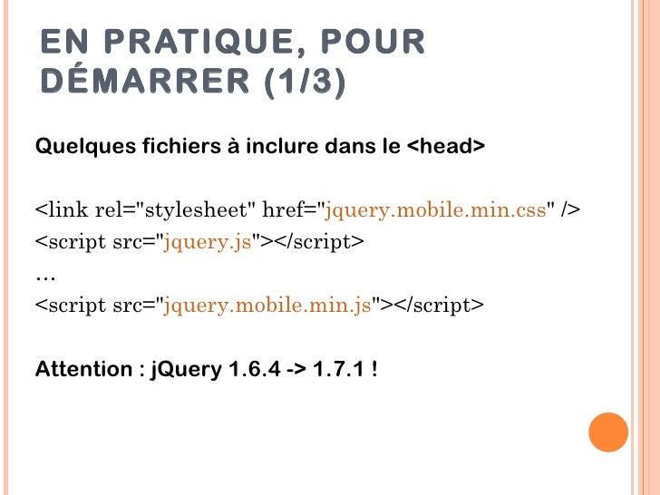 """EN PRATIQUE, POURDÉMARRER (1/3)Quelques fichiers à inclure dans le <head><link rel=""""stylesheet"""" href=""""jquery.mobile.min.cs..."""
