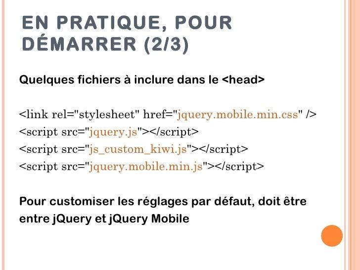 """EN PRATIQUE, POURDÉMARRER (2/3)Quelques fichiers à inclure dans le <head><link rel=""""stylesheet"""" href=""""jquery.mobile.min.cs..."""