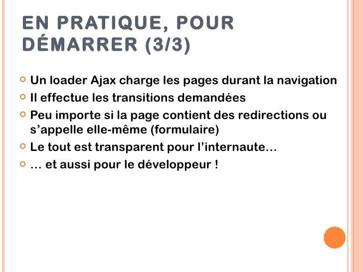 EN PRATIQUE, POURDÉMARRER (3/3) Un loader Ajax charge les pages durant la navigation Il effectue les transitions demandé...