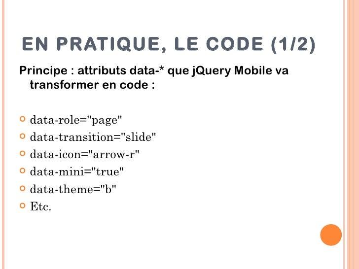 """EN PRATIQUE, LE CODE (1/2)Principe : attributs data-* que jQuery Mobile va  transformer en code : data-role=""""page""""  dat..."""
