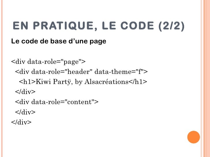 """EN PRATIQUE, LE CODE (2/2)Le code de base d'une page<div data-role=""""page""""> <div data-role=""""header"""" data-theme=""""f"""">  <h1>Ki..."""