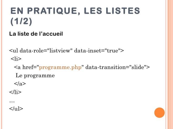 """EN PRATIQUE, LES LISTES(1/2)La liste de l'accueil<ul data-role=""""listview"""" data-inset=""""true""""><li>  <a href=""""programme.php"""" ..."""