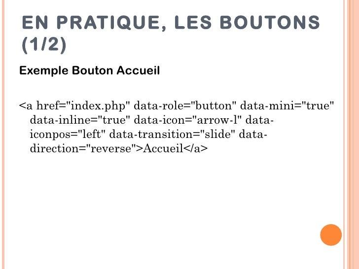 """EN PRATIQUE, LES BOUTONS(1/2)Exemple Bouton Accueil<a href=""""index.php"""" data-role=""""button"""" data-mini=""""true""""  data-inline=""""t..."""