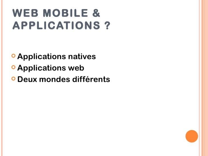 WEB MOBILE &APPLICATIONS ? Applications natives Applications web Deux mondes différents