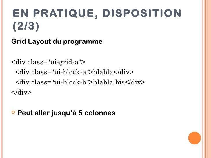 """EN PRATIQUE, DISPOSITION(2/3)Grid Layout du programme<div class=""""ui-grid-a""""> <div class=""""ui-block-a"""">blabla</div> <div cla..."""