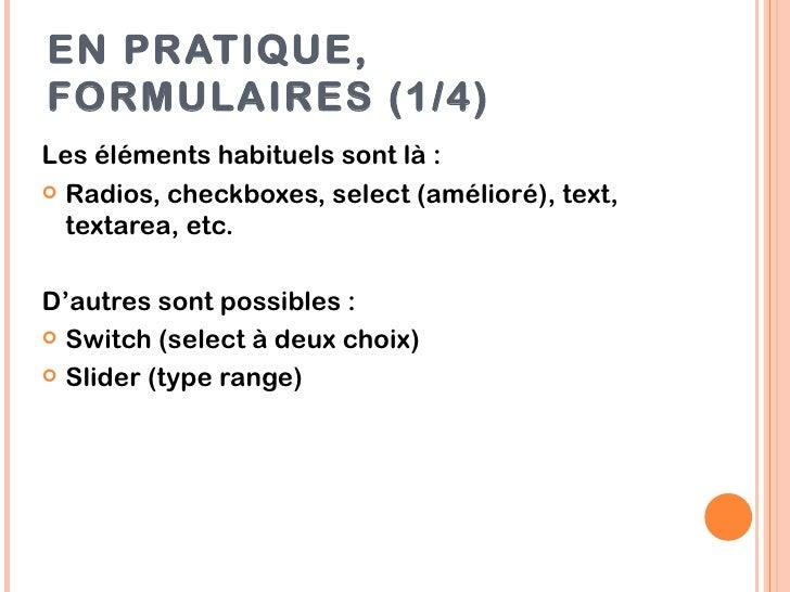 EN PRATIQUE,FORMULAIRES (1/4)Les éléments habituels sont là : Radios, checkboxes, select (amélioré), text,  textarea, etc...