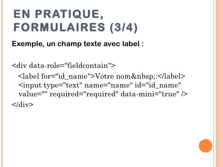 """EN PRATIQUE,FORMULAIRES (3/4)Exemple, un champ texte avec label :<div data-role=""""fieldcontain"""">  <label for=""""id_name"""">Votr..."""