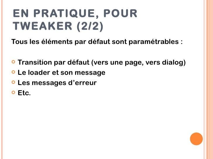 EN PRATIQUE, POURTWEAKER (2/2)Tous les éléments par défaut sont paramétrables : Transition par défaut (vers une page, ver...