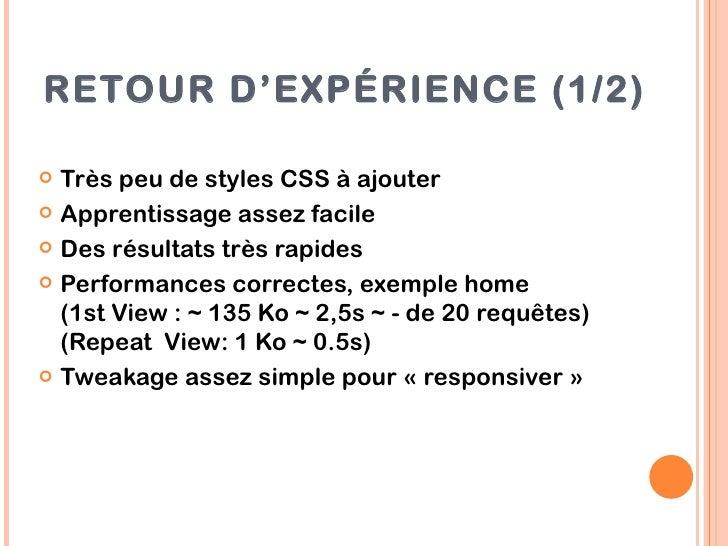 RETOUR D'EXPÉRIENCE (1/2) Très peu de styles CSS à ajouter Apprentissage assez facile Des résultats très rapides Perfo...