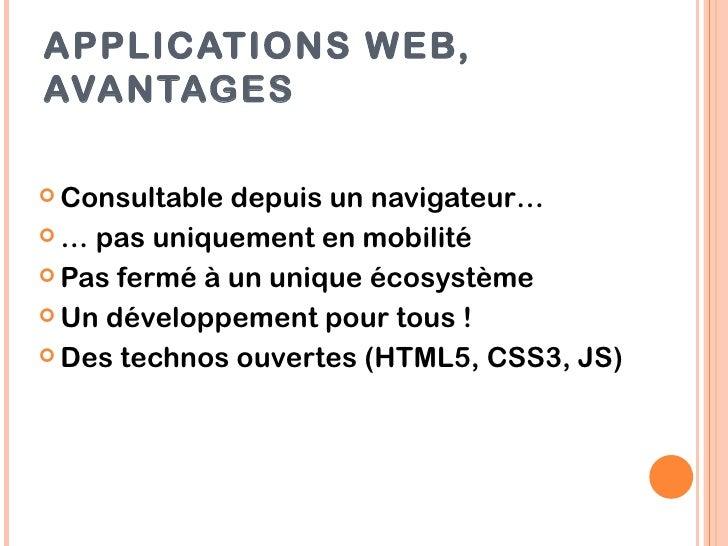 APPLICATIONS WEB,AVANTAGES Consultable depuis un navigateur… … pas uniquement en mobilité Pas fermé à un unique écosyst...