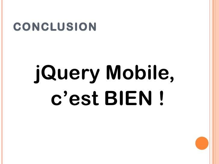 CONCLUSION  jQuery Mobile,    c'est BIEN !