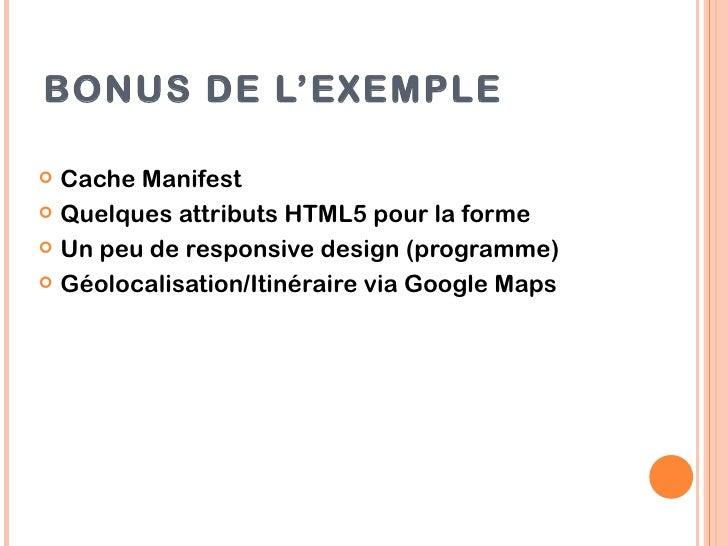 BONUS DE L'EXEMPLE Cache Manifest Quelques attributs HTML5 pour la forme Un peu de responsive design (programme) Géolo...