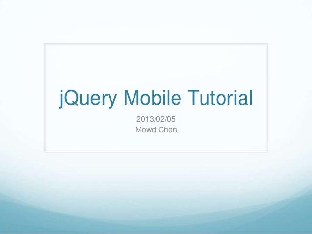 jQuery Mobile Tutorial        2013/02/05        Mowd Chen