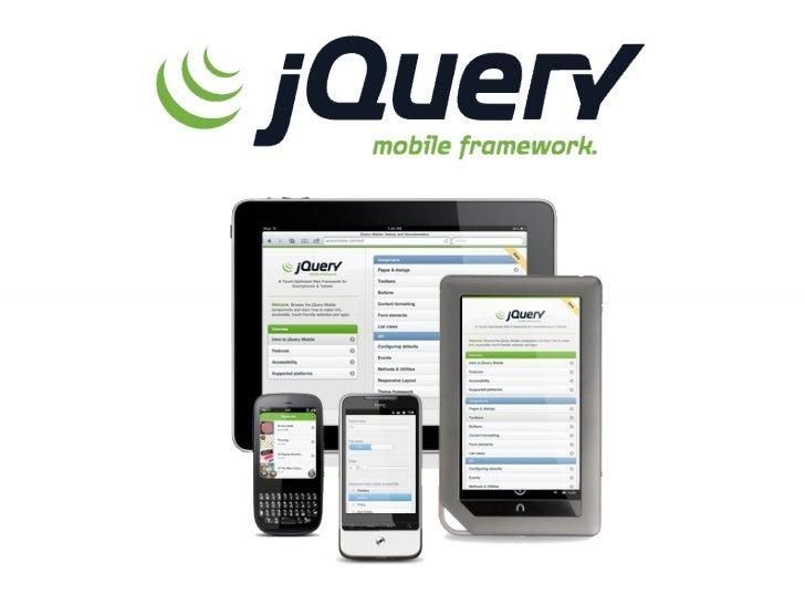 ¿Que es?Mobile Framework usa jQuery.Multibrowser.Multiplataforma.Crear aplicaciones web que se sienten tan cerca comolas a...