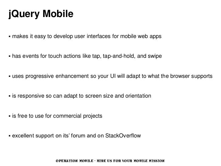 jQuery Mobile   makes it easy to develop user interfaces for mobile web apps   has events for touch actions like tap, ta...