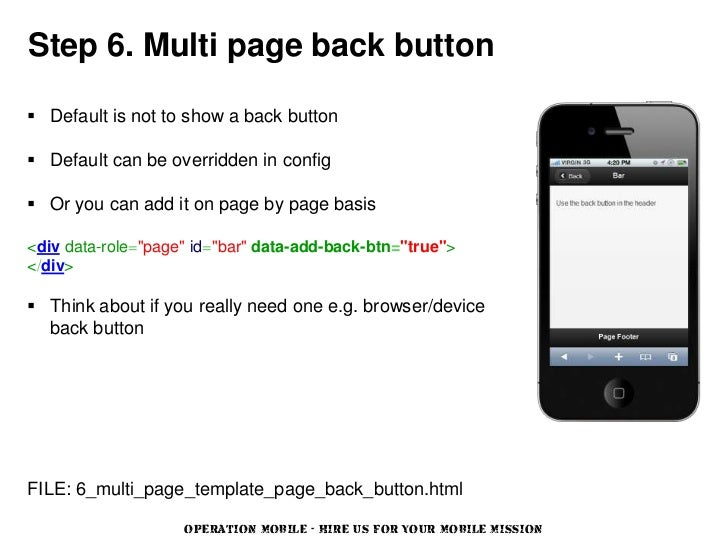 Step 6. Multi page back button Default is not to show a back button Default can be overridden in config Or you can add ...