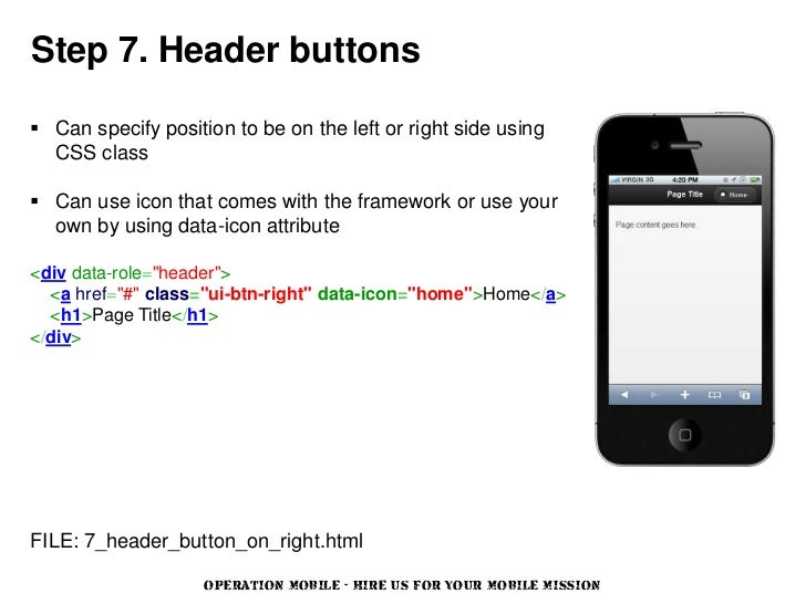 Step 7. Header buttons Can specify position to be on the left or right side using  CSS class Can use icon that comes wit...