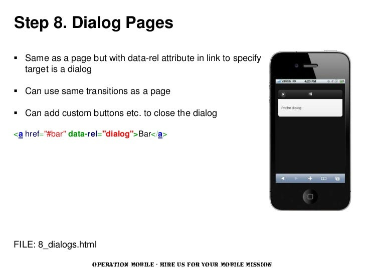 Step 8. Dialog Pages Same as a page but with data-rel attribute in link to specify  target is a dialog Can use same tran...