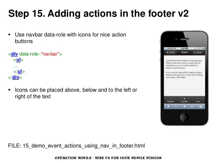 """Step 15. Adding actions in the footer v2 Use navbar data-role with icons for nice action  buttons<div data-role=""""navbar"""">..."""