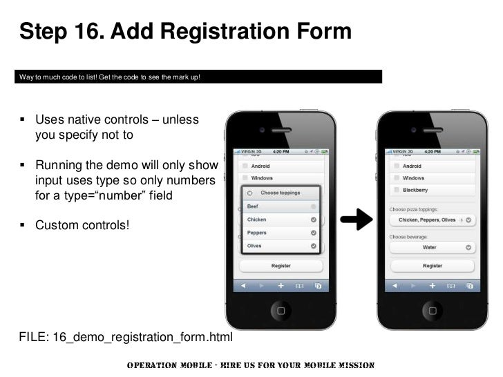 Step 16. Add Registration FormWay to much code to list! Get the code to see the mark up! Uses native controls – unless  y...