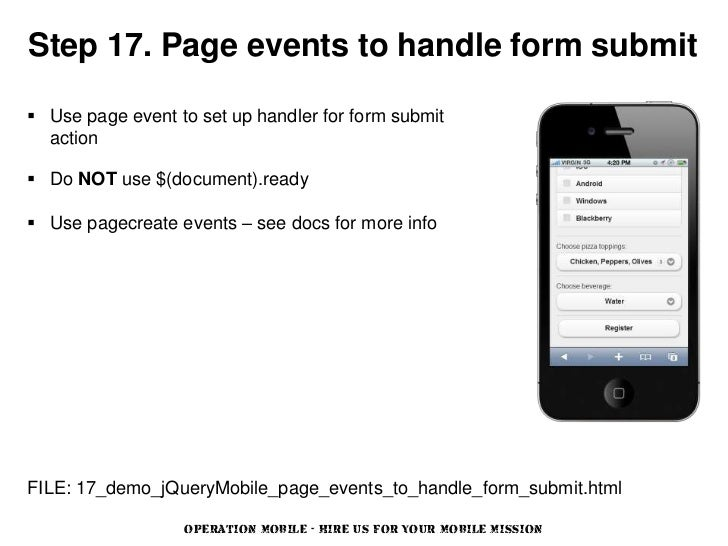 Step 17. Page events to handle form submit Use page event to set up handler for form submit  action Do NOT use $(documen...