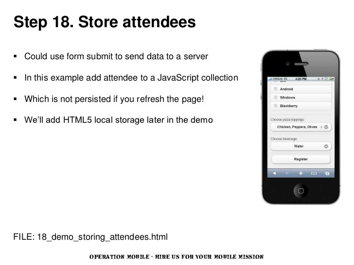 Step 18. Store attendees Could use form submit to send data to a server In this example add attendee to a JavaScript col...