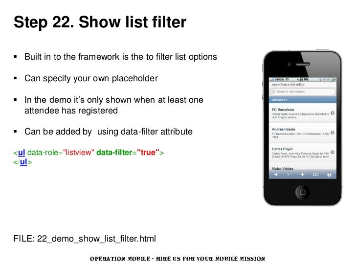 Step 22. Show list filter Built in to the framework is the to filter list options Can specify your own placeholder In t...
