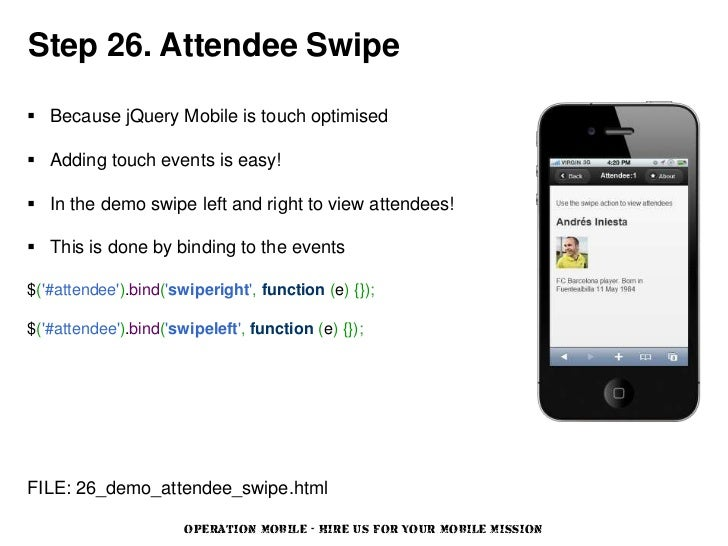 Step 26. Attendee Swipe Because jQuery Mobile is touch optimised Adding touch events is easy! In the demo swipe left an...