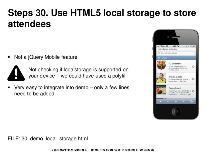 Steps 30. Use HTML5 local storage to storeattendees Not a jQuery Mobile feature         Not checking if localstorage is s...