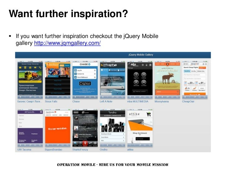 Want further inspiration? If you want further inspiration checkout the jQuery Mobile  gallery http://www.jqmgallery.com/ ...