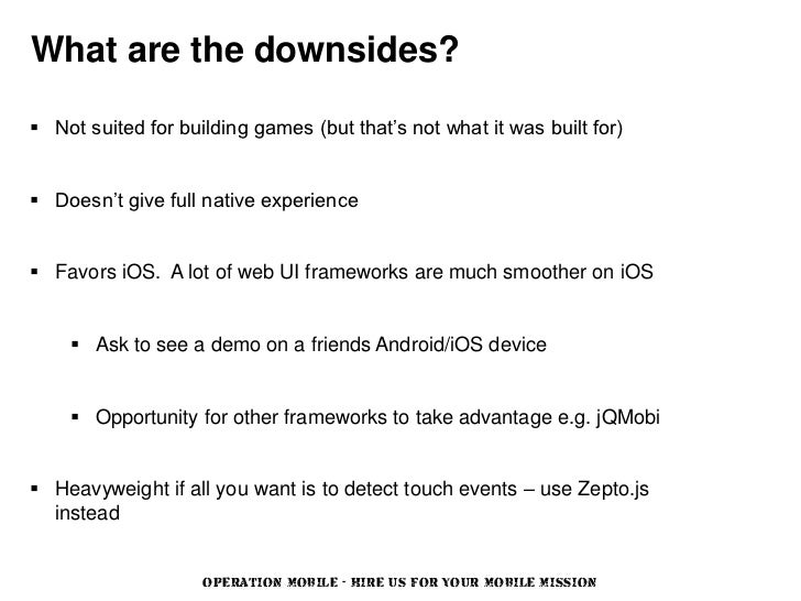 What are the downsides? Not suited for building games (but that's not what it was built for) Doesn't give full native ex...