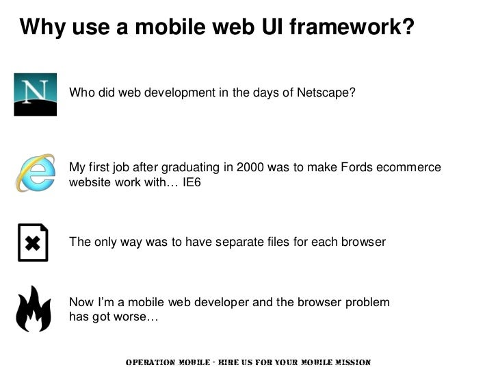 Why use a mobile web UI framework?    Who did web development in the days of Netscape?    My first job after graduating in...