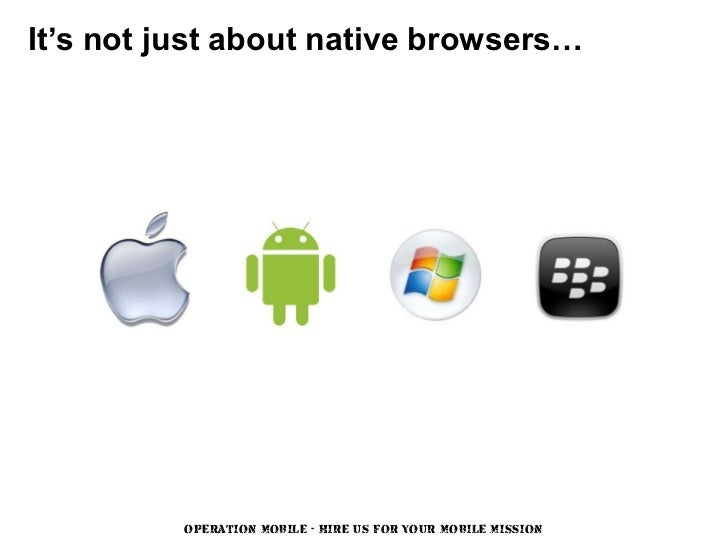 It's not just about native browsers…          OPERATION MOBILE - HIRE US FOR YOUR MOBILE MISSION