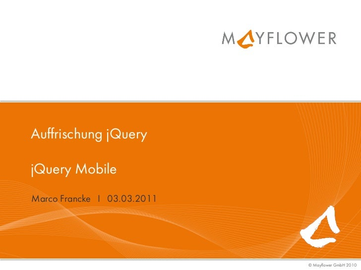 Auffrischung jQueryjQuery MobileMarco Francke I 03.03.2011                             © Mayflower GmbH 2010