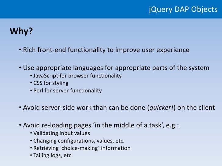 jQuery DAP Objects  Why?  • Rich front-end functionality to improve user experience   • Use appropriate languages for appr...